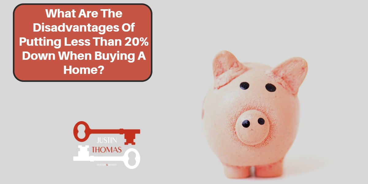 What Are The Disadvantages of Putting Less Than Twenty Percent Down When Buying A Home?