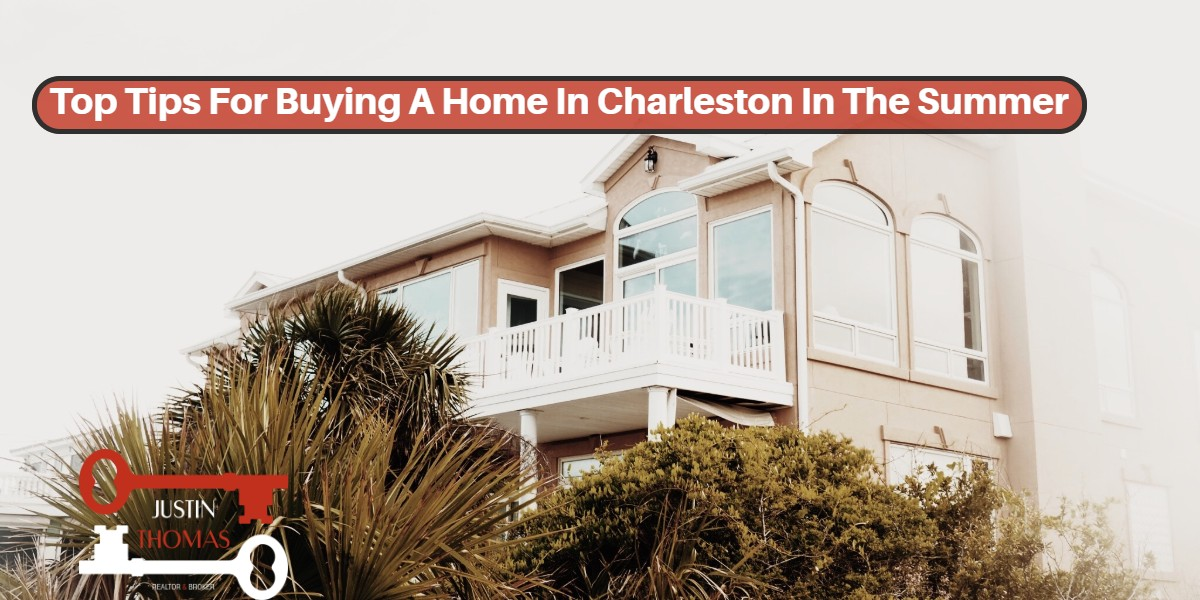 Top-Tips-For-Buying-A-Home-In-Charleston-In-The-Summer